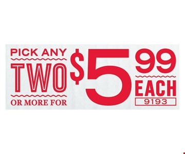 Pick any two or more for $5.99 each. 9193. Expires 9/29/17.