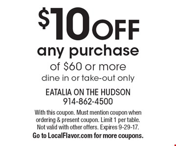 $10 OFF any purchase of $60 or more. Dine in or take-out only. With this coupon. Must mention coupon when ordering & present coupon. Limit 1 per table. Not valid with other offers. Expires 9-29-17. Go to LocalFlavor.com for more coupons.