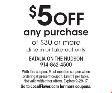 $5 OFF any purchase of $30 or more. Dine in or take-out only. With this coupon. Must mention coupon when ordering & present coupon. Limit 1 per table. Not valid with other offers. Expires 9-29-17. Go to LocalFlavor.com for more coupons.