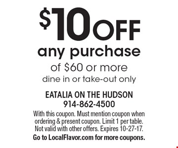 $10 OFF any purchase of $60 or more. Dine in or take-out only. With this coupon. Must mention coupon when ordering & present coupon. Limit 1 per table. Not valid with other offers. Expires 10-27-17. Go to LocalFlavor.com for more coupons.