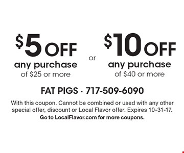 $5 off any purchase of $25 or more or $10 off any purchase of $40 or more. With this coupon. Cannot be combined or used with any other special offer, discount or Local Flavor offer. Expires 10-31-17.Go to LocalFlavor.com for more coupons.