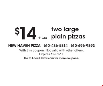 $14 two large plain pizzas. With this coupon. Not valid with other offers. Expires 12-31-17. Go to LocalFlavor.com for more coupons.