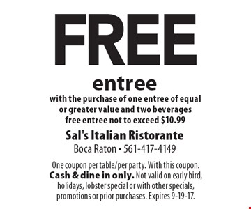 FREE entree with the purchase of one entree of equal or greater value and two beveragesfree entree not to exceed $10.99. One coupon per table/per party. With this coupon. Cash & dine in only. Not valid on early bird, holidays, lobster special or with other specials, promotions or prior purchases. Expires 9-19-17.