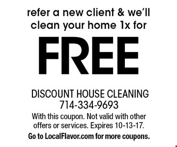 FREE refer a new client & we'll clean your home 1x for. With this coupon. Not valid with other offers or services. Expires 10-13-17. Go to LocalFlavor.com for more coupons.