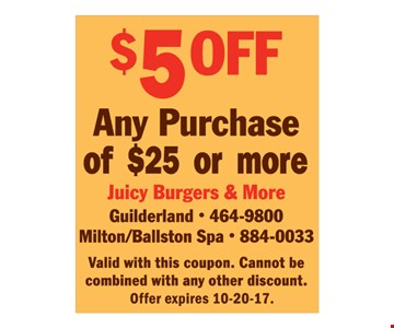 $5 off any purchase of $25 or more. Valid with this coupon. Cannot be combined with any other discount. Offer expires 10-20-17.