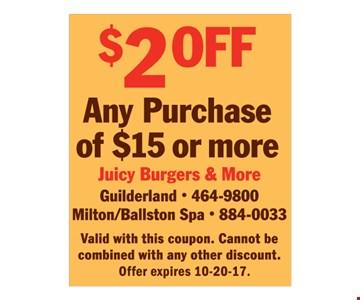 $2 off any purchase of $15 or more. Valid with this coupon. Cannot be combined with any other discount. Offer expires 10-20-17.