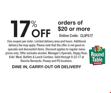 17% Off orders of $20 or more. One coupon per order. Limited delivery area and hours. Additional delivery fee may apply. Please note that the offer is not good on specials and discounted items. Discount applies to regular menu prices only. Offer excludes alcohol, Manager's Specials, Happy Hour, Kids' Meal, Buffets & Lunch Combos. Valid through 9-22-17 atRancho Bernardo, Poway and PQ locations. DINE IN, CARRY-OUT OR DELIVERY