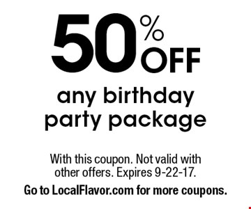 50% Off any birthday party package. With this coupon. Not valid with other offers. Expires 9-22-17. Go to LocalFlavor.com for more coupons.