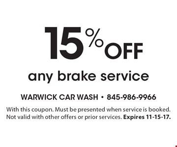 15% off any brake service. With this coupon. Must be presented when service is booked. Not valid with other offers or prior services. Expires 11-15-17.