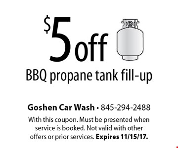 $5 off BBQ propane tank fill-up. With this coupon. Must be presented when service is booked. Not valid with other offers or prior services. Expires 11/15/17.