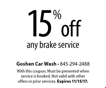 15% off any brake service. With this coupon. Must be presented when service is booked. Not valid with other offers or prior services. Expires 11/15/17.