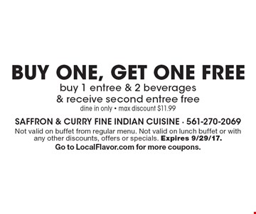BUY ONE, GET ONE FREE buy 1 entree & 2 beverages & receive second entree free dine in only - max discount $11.99. Not valid on buffet from regular menu. Not valid on lunch buffet or with any other discounts, offers or specials. Expires 9/29/17.Go to LocalFlavor.com for more coupons.
