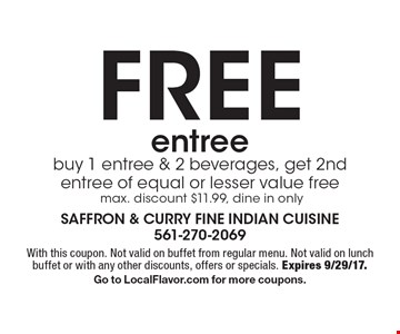 free entree - buy 1 entree & 2 beverages, get 2nd entree of equal or lesser value free, max. discount $11.99, dine in only. With this coupon. Not valid on buffet from regular menu. Not valid on lunch buffet or with any other discounts, offers or specials. Expires 9/29/17. Go to LocalFlavor.com for more coupons.