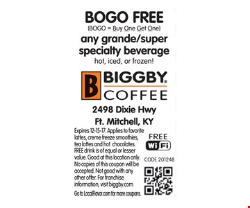 Free any grande/super specialty beverage. Expires 12-15-17. Applies to favorite lattes, creme freeze smoothies, tea lattes and hot chocolates. FREE drink is of equal or lesser value. Good at this location only. No copies of this coupon will be accepted. Not good with any other offer. For franchise information, visit biggby.com. Go to LocalFlavor.com for more coupons.