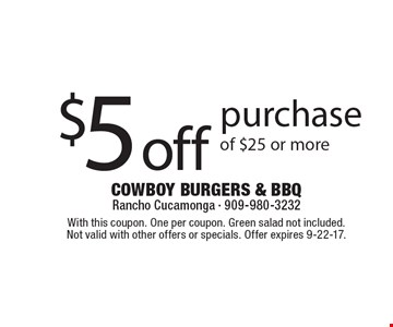 $5 Off Purchase Of $25 Or More. With this coupon. One per coupon. Not valid with other offers or specials. Offer expires 9-22-17.