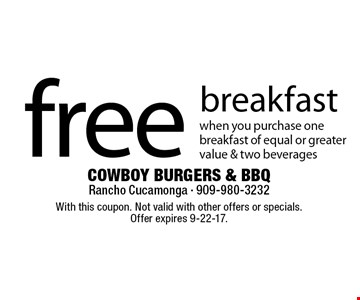 Free Breakfast When You Purchase One Breakfast Of Equal Or Greater Value & Two Beverages. With this coupon. Not valid with other offers or specials. Offer expires 9-22-17.