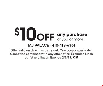 $10 off any purchase of $50 or more. Offer valid on dine in or carry out. One coupon per order. Cannot be combined with any other offer. Excludes lunch buffet and liquor. Expires 2/5/18. CM