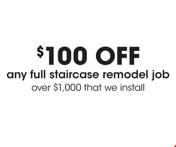 $100 off any full staircase remodel job over $1,000 that we install