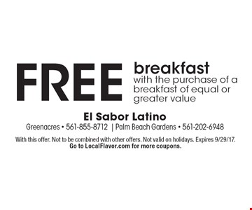 Free breakfast with the purchase of a breakfast of equal or greater value. With this offer. Not to be combined with other offers. Not valid on holidays. Expires 9/29/17. Go to LocalFlavor.com for more coupons.