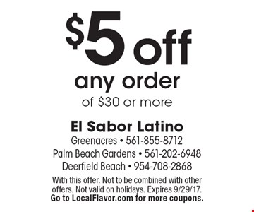 $5 off any order of $30 or more. With this offer. Not to be combined with other offers. Not valid on holidays. Expires 9/29/17. Go to LocalFlavor.com for more coupons.