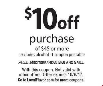 $10 off purchase of $45 or more excludes alcohol - 1 coupon per table. With this coupon. Not valid with other offers. Offer expires 10/6/17. Go to LocalFlavor.com for more coupons.