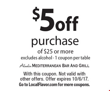 $5 off purchase of $25 or more excludes alcohol - 1 coupon per table. With this coupon. Not valid with other offers. Offer expires 10/6/17. Go to LocalFlavor.com for more coupons.