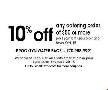 10% off any catering order of $50 or more. Place your Yom Kippur order on or before Sept. 15. With this coupon. Not valid with other offers or prior purchases. Expires 9-29-17. Go to LocalFlavor.com for more coupons.