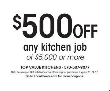 $500 Off any kitchen job of $5,000 or more. With this coupon. Not valid with other offers or prior purchases. Expires 11-24-17. Go to LocalFlavor.com for more coupons.