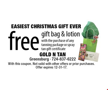 EASIEST CHRISTMAS GIFT EVER! Free gift bag & lotion with the purchase of any tanning package or spray tan gift certificate. With this coupon. Not valid with other offers or prior purchases. Offer expires 12-31-17.