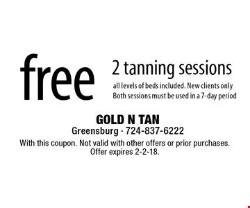 Free 2 tanning sessions. All levels of beds included. New clients only. Both sessions must be used in a 7-day period. With this coupon. Not valid with other offers or prior purchases. Offer expires 2-2-18.