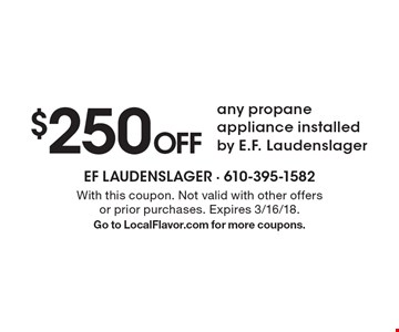 $250 Off any propane appliance installed by E.F. Laudenslager. With this coupon. Not valid with other offers or prior purchases. Expires 3/16/18.Go to LocalFlavor.com for more coupons.