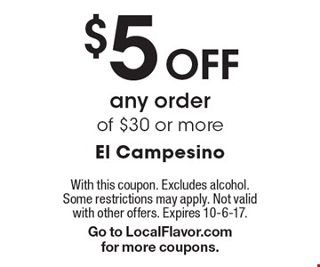 $5 Off any order of $30 or more. With this coupon. Excludes alcohol. Some restrictions may apply. Not valid with other offers. Expires 10-6-17.Go to LocalFlavor.com for more coupons.