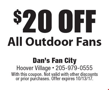 $20 off All Outdoor Fans. With this coupon. Not valid with other discounts or prior purchases. Offer expires 10/13/17.
