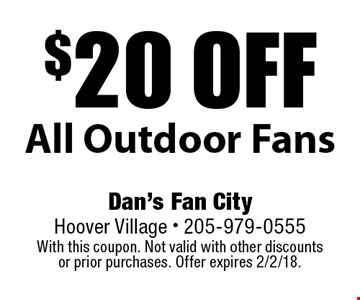 $20 off All Outdoor Fans. With this coupon. Not valid with other discounts or prior purchases. Offer expires 2/2/18.
