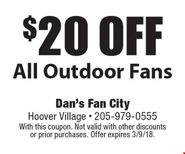 $20 off All Outdoor Fans. With this coupon. Not valid with other discounts or prior purchases. Offer expires 3/9/18.