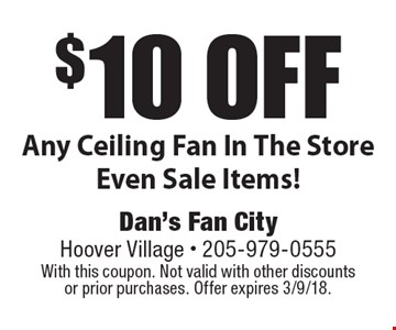 $10 off Any Ceiling Fan In The Store Even Sale Items!. With this coupon. Not valid with other discounts or prior purchases. Offer expires 3/9/18.