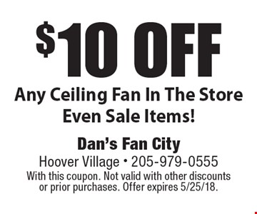 $10 off Any Ceiling Fan In The Store Even Sale Items!. With this coupon. Not valid with other discounts or prior purchases. Offer expires 5/25/18.