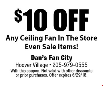 $10 off Any Ceiling Fan In The Store Even Sale Items!. With this coupon. Not valid with other discounts or prior purchases. Offer expires 6/29/18.