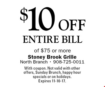 $10 off entire bill of $75 or more. With coupon. Not valid with other offers, Sunday Brunch, happy hour specials or on holidays. Expires 11-10-17.