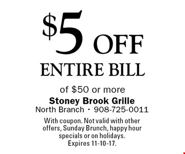 $5 off entire bill of $50 or more. With coupon. Not valid with other offers, Sunday Brunch, happy hour specials or on holidays. Expires 11-10-17.