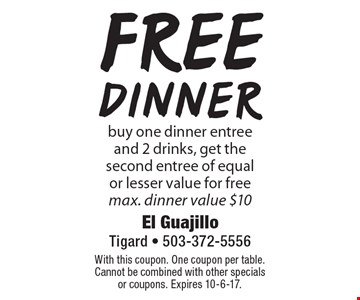 Free dinner! Buy one dinner entree and 2 drinks, get the second entree of equal or lesser value for free. Max. dinner value $10. With this coupon. One coupon per table. Cannot be combined with other specials or coupons. Expires 10-6-17.