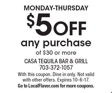 Monday-Thursday. $5 OFF any purchase of $30 or more. With this coupon. Dine in only. Not valid with other offers. Expires 10-6-17. Go to LocalFlavor.com for more coupons.