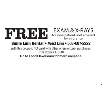 Free Exam & X-Rays for new patients not covered by insurance. With this coupon. Not valid with other offers or prior purchases. Offer expires 4-6-18. Go to LocalFlavor.com for more coupons.
