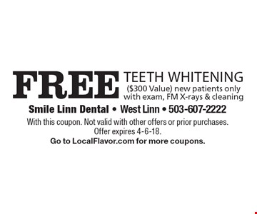 Free teeth whitening ($300 Value) new patients only with exam, FM X-rays & cleaning. With this coupon. Not valid with other offers or prior purchases. Offer expires 4-6-18. Go to LocalFlavor.com for more coupons.