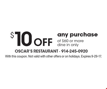 $10 Off any purchase of $60 or more, dine in only. With this coupon. Not valid with other offers or on holidays. Expires 9-29-17.