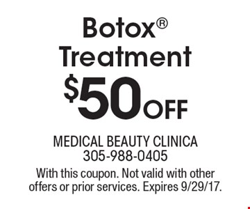 Botox Treatment $50 off. With this coupon. Not valid with other offers or prior services. Expires 9/29/17.