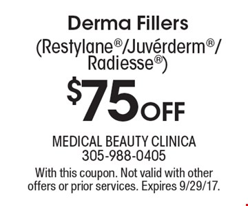 $75 off Derma Fillers (Restylane/Juverderm/ Radiesse). With this coupon. Not valid with other offers or prior services. Expires 9/29/17.