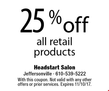 25% off all retail products. With this coupon. Not valid with any other offers or prior services. Expires 11/10/17.