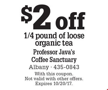 $2 off 1/4 pound of loose organic tea. With this coupon. Not valid with other offers. Expires 10/20/17.