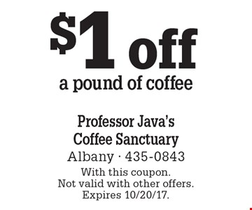 $1 off a pound of coffee. With this coupon. Not valid with other offers. Expires 10/20/17.